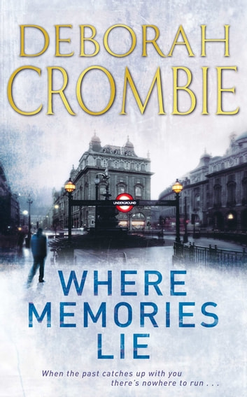 Where Memories Lie: A Kincaid and James Mystery 12 ebook by Deborah Crombie