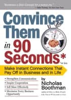 Convince Them in 90 Seconds or Less ebook by Nicholas Boothman