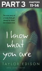 I Know What You Are: Part 3 of 3: The true story of a lonely little girl abused by those she trusted most ebook by Taylor Edison, Jane Smith