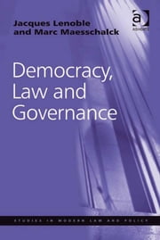 Democracy, Law and Governance ebook by Professor Marc Maesschalck,Professor Jacques Lenoble,Professor Ralf Rogowski