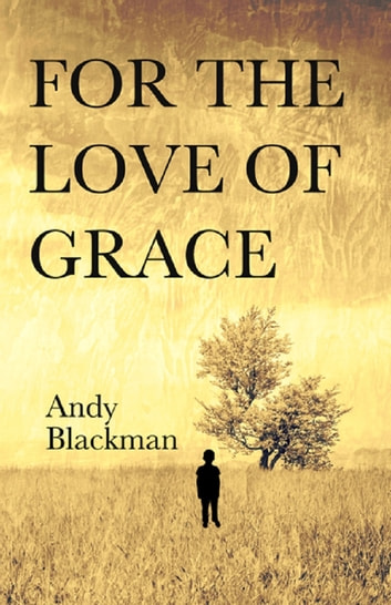 For The Love of Grace ebook by Andy Blackman