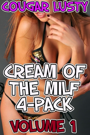 Cream of the milf 4-pack - Volume 1 eBook by Cougar Lusty
