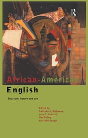 African-American English - Structure, History and Use ebook by Guy Bailey, John Baugh, Salikoko S. Mufwene,...