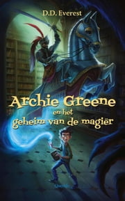 Archie Greene en het geheim van de magiër ebook by D.D. Everest, Esther Ottens