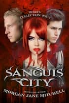 Sanguis City Series Collection Vol. 1 - Sanguis City ebook by Morgan Jane Mitchell