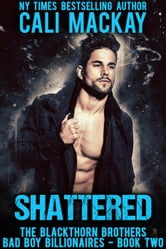 Shattered - A Bad Boy Billionaire Romance - The Blackthorn Brothers, #2 ebook by Cali MacKay