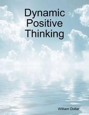 Dynamic Positive Thinking ebook by William Dollar