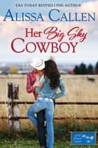 Her Big Sky Cowboy ebook by