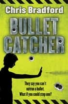Bulletcatcher ebook by Chris Bradford, Nelson Evergreen