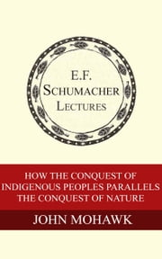 How the Conquest of Indigenous Peoples Parallels the Conquest of Nature ebook by John Mohawk,Hildegarde Hannum