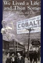 We Lived A Life And Then Some - The Life, Death, and Life of A Mining Town ebook by Charlie Angus, Brit Griffin, Sally Lawrence,...
