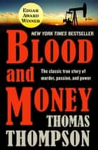 Blood and Money - The Classic True Story of Murder, Passion, and Power ebook by Thomas Thompson