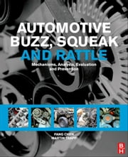 Automotive Buzz, Squeak and Rattle - Mechanisms, Analysis, Evaluation and Prevention ebook by Martin Trapp,Fang Chen