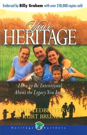 Your Heritage - How to Be Intentional about the Legacy You Leave ebook by Dr. J. Otis Ledbetter,Kurt Bruner