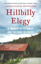 Hillbilly Elegy: A Memoir of a Family and Culture in Crisis eBook by J. D. Vance