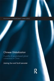 Chinese Globalization - A Profile of People-Based Global Connections in China ebook by Jiaming Sun,Scott Lancaster