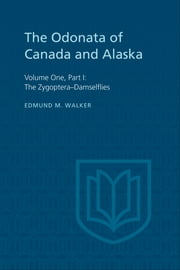 The Odonata of Canada and Alaska - Volume One, Part I: General, Part II: The Zygoptera–Damselflies ebook by Edmund Walker