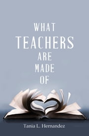 What Teachers Are Made Of ebook by Tania Hernandez