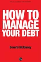 How to Manage Your Debt ebook by Beverly McKinney