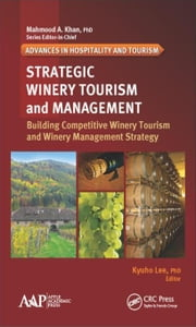 Strategic Winery Tourism and Management: Building Competitive Winery Tourism and Winery Management Strategy ebook by Lee, Kyuho