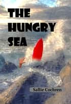 The Hungry Sea ebook by Sallie Cochren