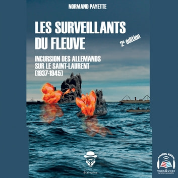 Les Surveillants du fleuve - Incursion des Allemands sur le Saint-Laurent (1937-1945) audiobook by Normand Payette