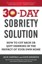 The 30-Day Sobriety Solution ebook by Jack Canfield,Dave Andrews