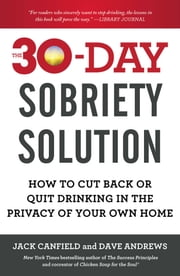The 30-Day Sobriety Solution - How to Cut Back or Quit Drinking in the Privacy of Your Own Home ebook by Jack Canfield, Dave Andrews