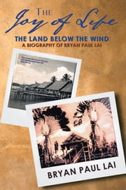 The Joy of Life - The Land Below The Wind ebook by Bryan Paul Lai