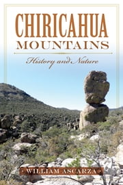 Chiricahua Mountains - History and Nature ebook by William Ascarza