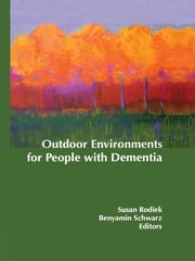 Outdoor Environments for People with Dementia ebook by Susan Rodiek,Benyamin Schwarz