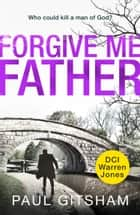 Forgive Me Father: a gripping new crime thriller! (DCI Warren Jones, Book 5) ebook by