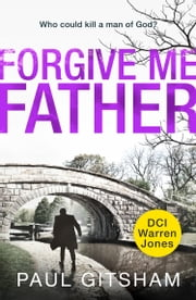 Forgive Me Father (DCI Warren Jones, Book 5) ebook by Paul Gitsham
