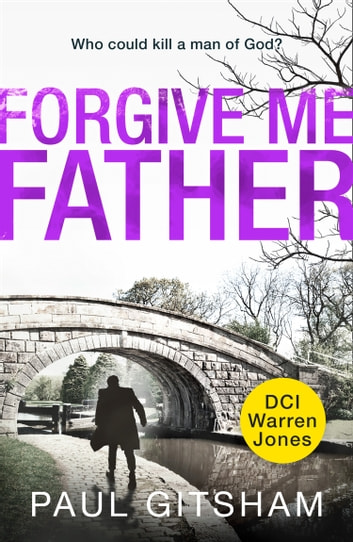 Forgive Me Father: a gripping new crime thriller! (DCI Warren Jones, Book 5) ebook by Paul Gitsham