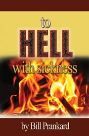 To Hell with Sickness ebook by Bill Prankard