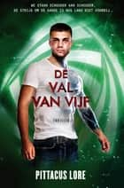 De val van Vijf ebook by Pittacus Lore, Joost van der Meer, William Oostendorp