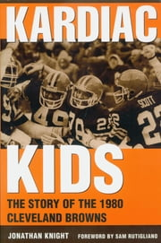 Kardiac Kids - The Story of the 1980 Cleveland Browns ebook by Jonathan Knight