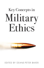 Key Concepts in Military Ethics ebook by Deane-Peter Baker
