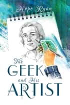 The Geek and His Artist ebook by Hope Ryan