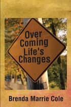 Over Coming Life's Changes ebook by Brenda Marrie Cole