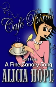 Cafe Birds: A Fine Canary Sang ebook by Alicia Hope