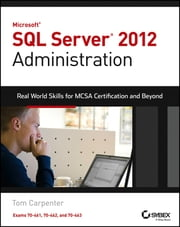 Microsoft SQL Server 2012 Administration - Real-World Skills for MCSA Certification and Beyond (Exams 70-461, 70-462, and 70-463) ebook by Tom Carpenter