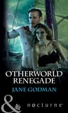 Otherworld Renegade (Mills & Boon Nocturne) 電子書 by Jane Godman