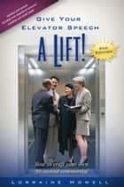 Give Your Elevator Speech a Lift!! ebook by Lorraine Howell