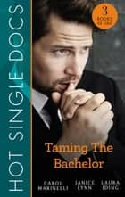 Hot Single Docs - Taming The Bachelor [3-Books-In-1] ebook by Carol Marinelli, Janice Lynn, Laura Iding