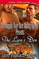 The Happily Ever After Mating Agency Presents: The Lion's Den ebook by Jane Wallace-Knight