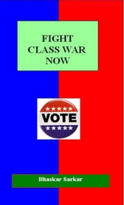 Fight Class War Now ebook by Bhaskar Sarkar