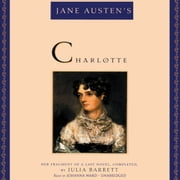 Jane Austen's Charlotte - Her Fragment of a Last Novel, Completed, by Julia Barrett audiobook by Jane Austen, Julia Barrett