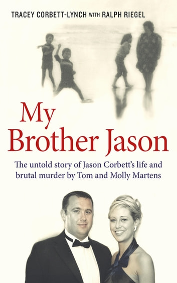 My Brother Jason - The untold story of Jason Corbett's life and brutal murder by Tom and Molly Martens ebook by Tracey Corbett-Lynch,Ralph Riegel