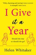I Give It A Year - A moving and emotional story about love and second chances... ebook by Helen Whitaker